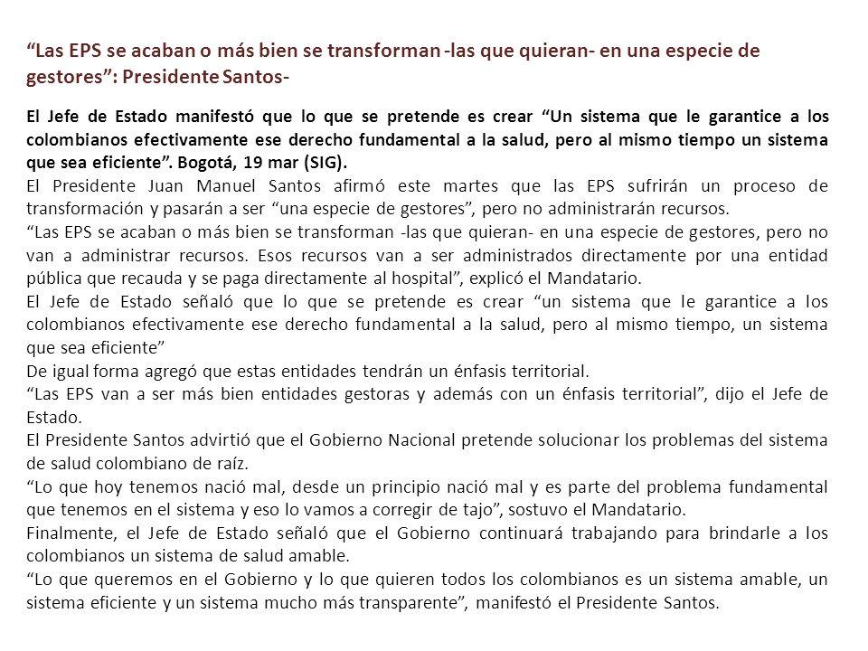 El Jefe de Estado manifestó que lo que se pretende es crear Un sistema que le garantice a los colombianos efectivamente ese derecho fundamental a la s