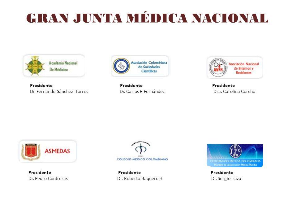 GRAN JUNTA MÉDICA NACIONAL Presidente Presidente Presidente Dr. Fernando Sánchez Torres Dr. Carlos F. Fernández Dra. Carolina Corcho Presidente Presid