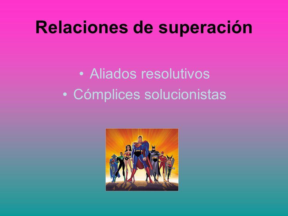 Relaciones de superación Aliados resolutivos Cómplices solucionistas