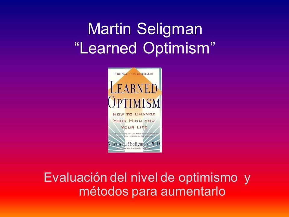 Martin Seligman Learned Optimism Evaluación del nivel de optimismo y métodos para aumentarlo