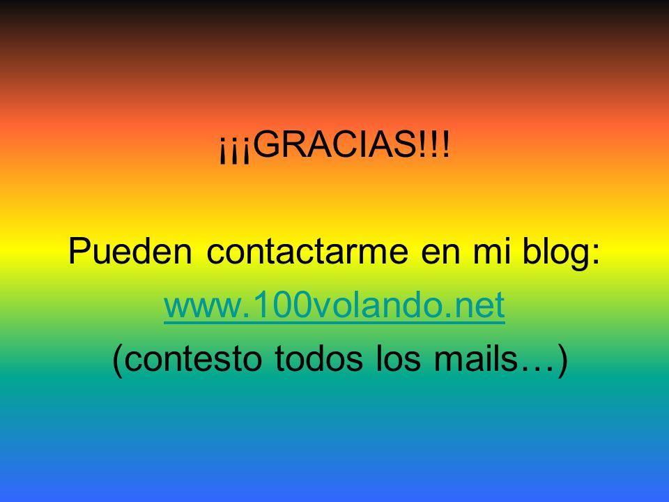 ¡¡¡GRACIAS!!! Pueden contactarme en mi blog: www.100volando.net (contesto todos los mails…)