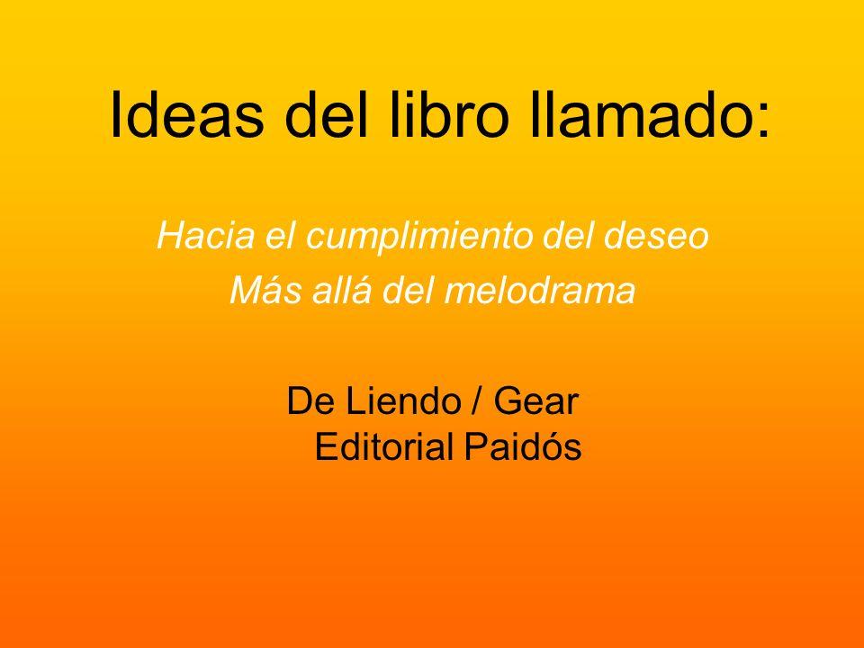 Ideas del libro llamado: Hacia el cumplimiento del deseo Más allá del melodrama De Liendo / Gear Editorial Paidós