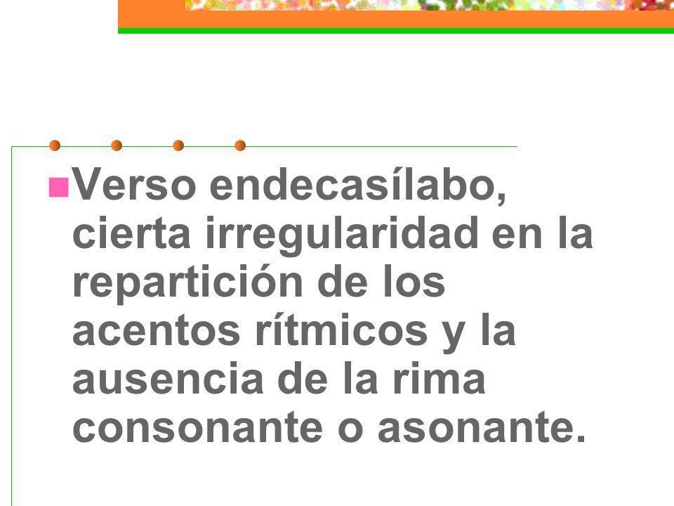 Verso endecasílabo, cierta irregularidad en la repartición de los acentos rítmicos y la ausencia de la rima consonante o asonante.