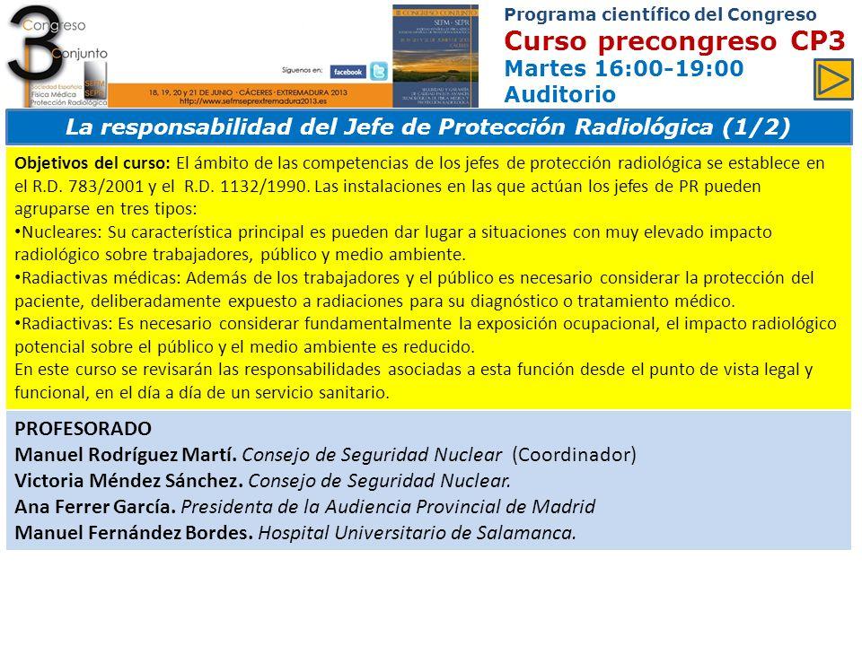 Programa científico del Congreso Curso precongreso CP3 Martes 16:00-19:00 Auditorio La responsabilidad del Jefe de Protección Radiológica (2/2)
