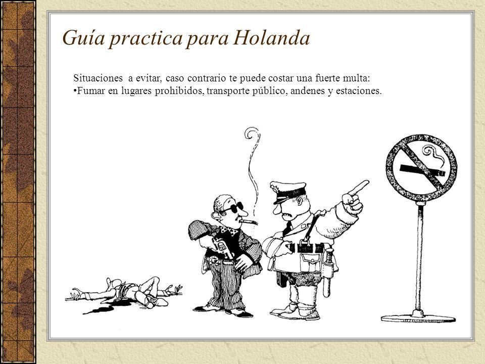Guía practica para Holanda Situaciones a evitar, caso contrario te puede costar una fuerte multa: Fumar en lugares prohibidos, transporte público, andenes y estaciones.