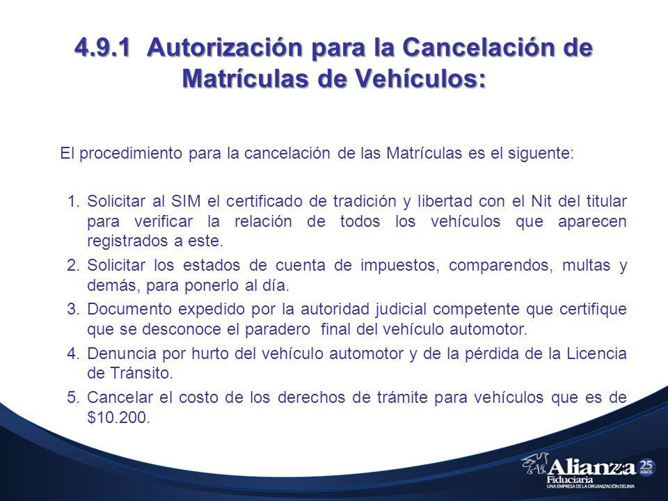 4.9.1 Autorización para la Cancelación de Matrículas de Vehículos: El procedimiento para la cancelación de las Matrículas es el siguente: 1.