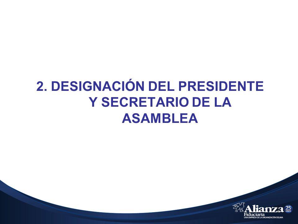 5 2. DESIGNACIÓN DEL PRESIDENTE Y SECRETARIO DE LA ASAMBLEA