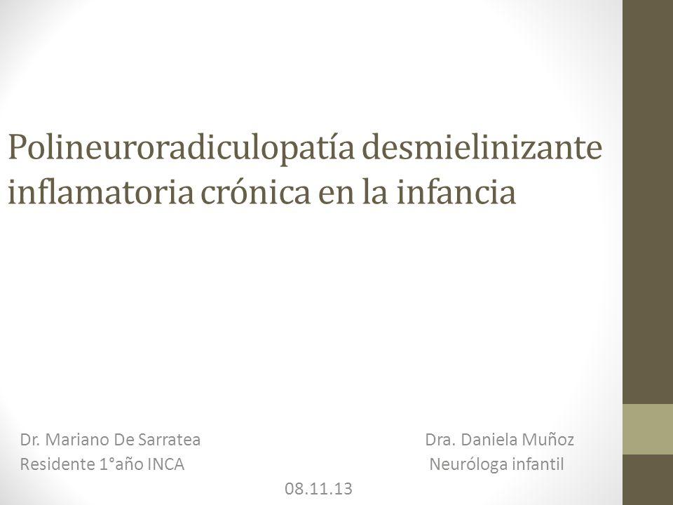Polineuroradiculopatía desmielinizante inflamatoria crónica en la infancia Dr. Mariano De Sarratea Dra. Daniela Muñoz Residente 1°año INCA Neuróloga i