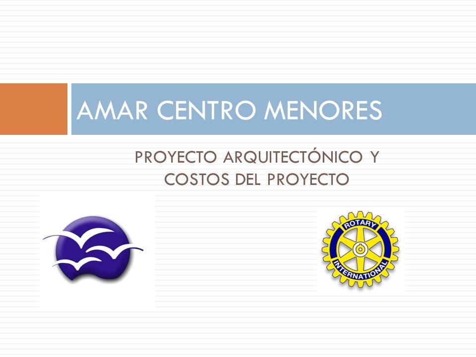 PROYECTO ARQUITECTÓNICO Y COSTOS DEL PROYECTO AMAR CENTRO MENORES