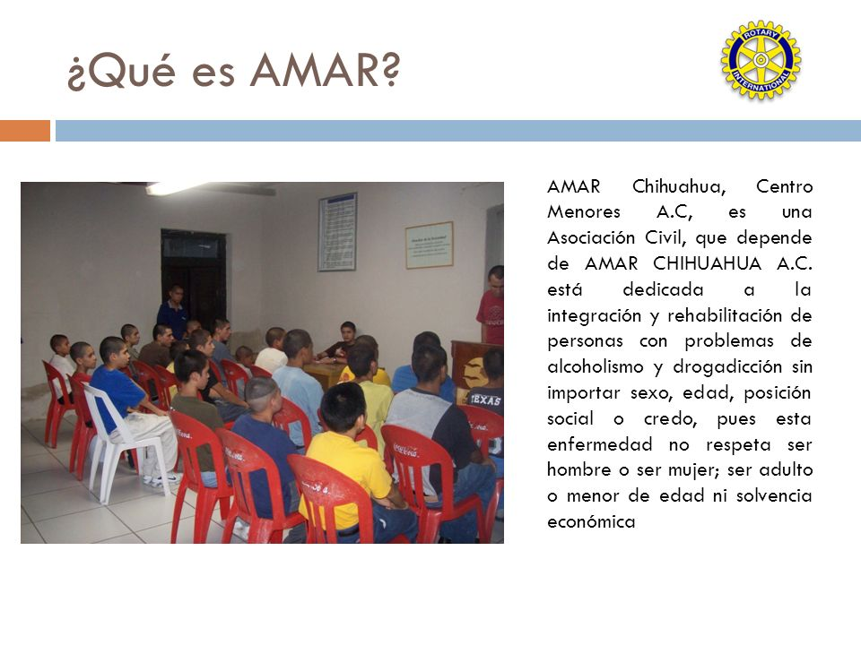 ¿Qué es AMAR? AMAR Chihuahua, Centro Menores A.C, es una Asociación Civil, que depende de AMAR CHIHUAHUA A.C. está dedicada a la integración y rehabil