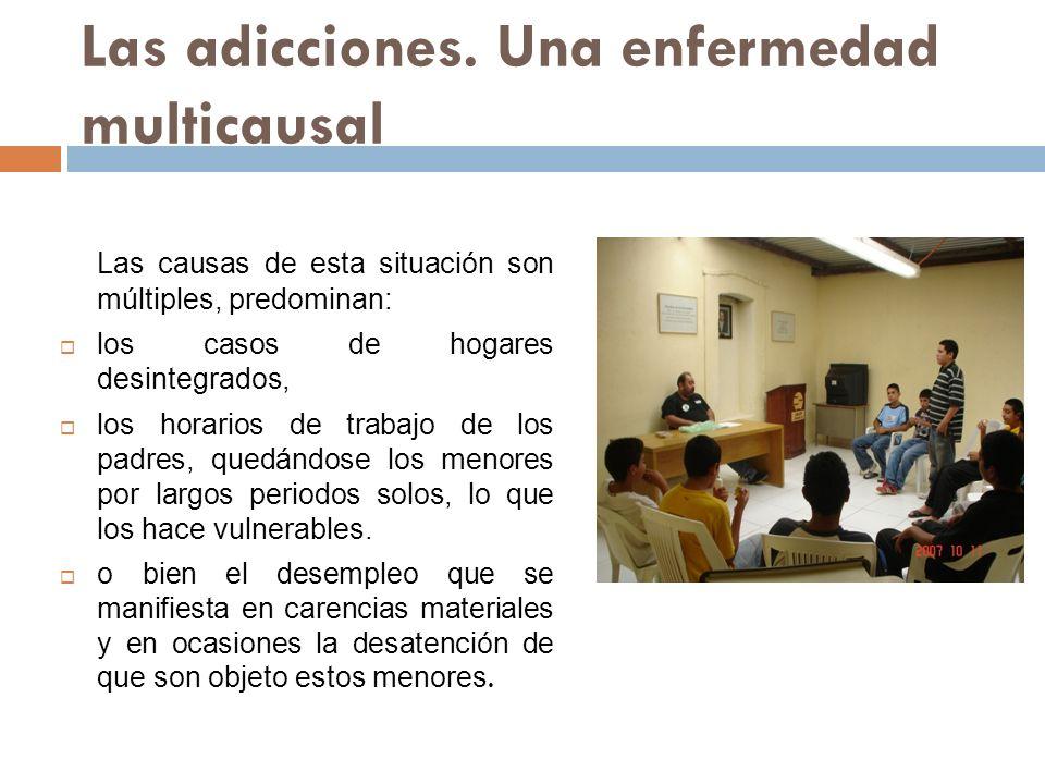Las adicciones. Una enfermedad multicausal Las causas de esta situación son múltiples, predominan: los casos de hogares desintegrados, los horarios de