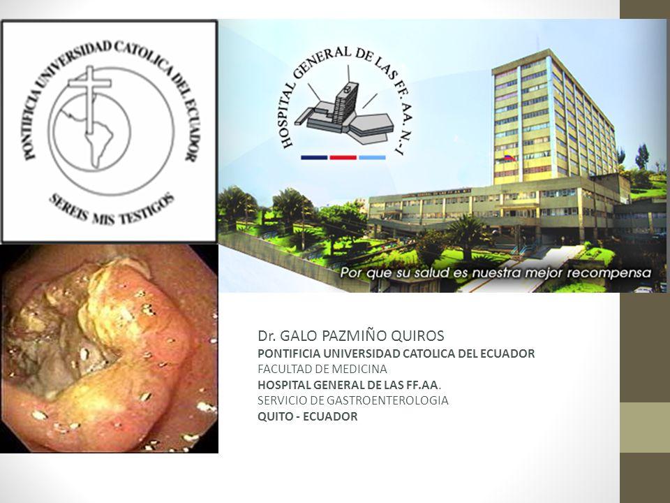 Dr. GALO PAZMIÑO QUIROS PONTIFICIA UNIVERSIDAD CATOLICA DEL ECUADOR FACULTAD DE MEDICINA HOSPITAL GENERAL DE LAS FF.AA. SERVICIO DE GASTROENTEROLOGIA