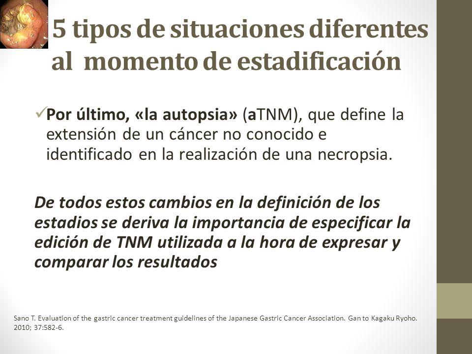 5 tipos de situaciones diferentes al momento de estadificación Por último, «la autopsia» (aTNM), que define la extensión de un cáncer no conocido e id