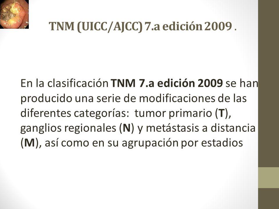 TNM (UICC/AJCC) 7.a edición 2009. En la clasificación TNM 7.a edición 2009 se han producido una serie de modificaciones de las diferentes categorías: