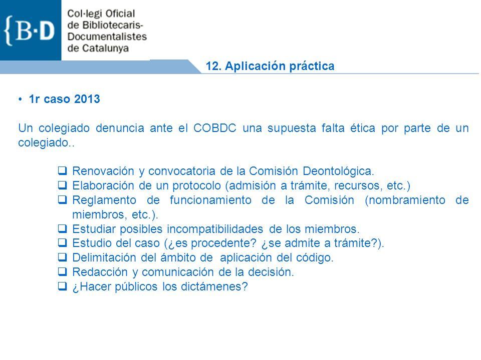 1r caso 2013 Un colegiado denuncia ante el COBDC una supuesta falta ética por parte de un colegiado..