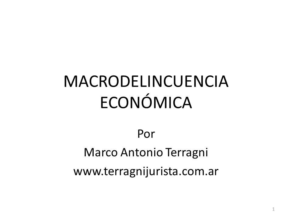 MACRODELINCUENCIA ECONÓMICA Por Marco Antonio Terragni www.terragnijurista.com.ar 1