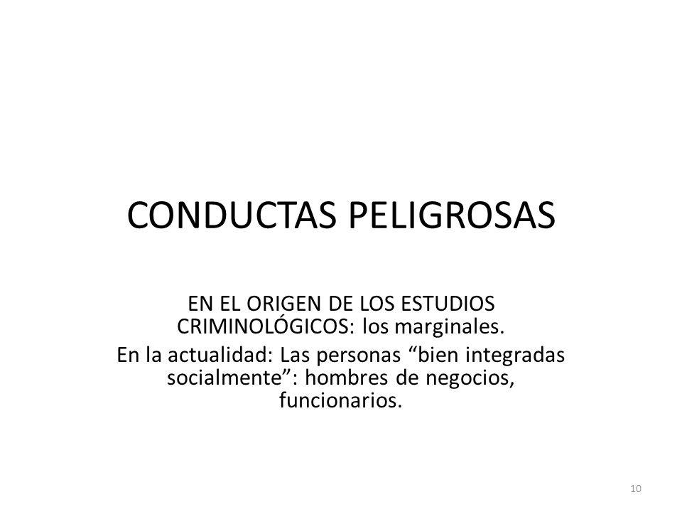 CONDUCTAS PELIGROSAS EN EL ORIGEN DE LOS ESTUDIOS CRIMINOLÓGICOS: los marginales. En la actualidad: Las personas bien integradas socialmente: hombres