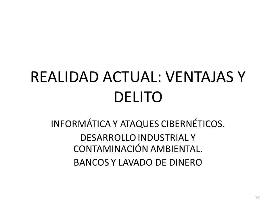 REALIDAD ACTUAL: VENTAJAS Y DELITO INFORMÁTICA Y ATAQUES CIBERNÉTICOS. DESARROLLO INDUSTRIAL Y CONTAMINACIÓN AMBIENTAL. BANCOS Y LAVADO DE DINERO 16