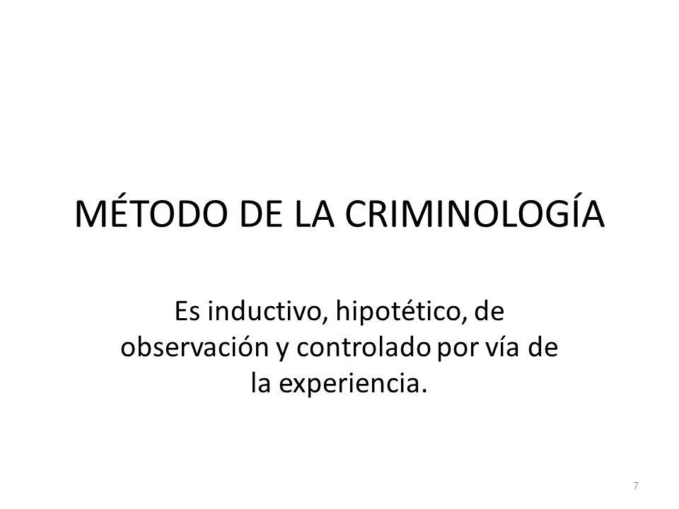 MÉTODO DE LA CRIMINOLOGÍA Es inductivo, hipotético, de observación y controlado por vía de la experiencia. 7