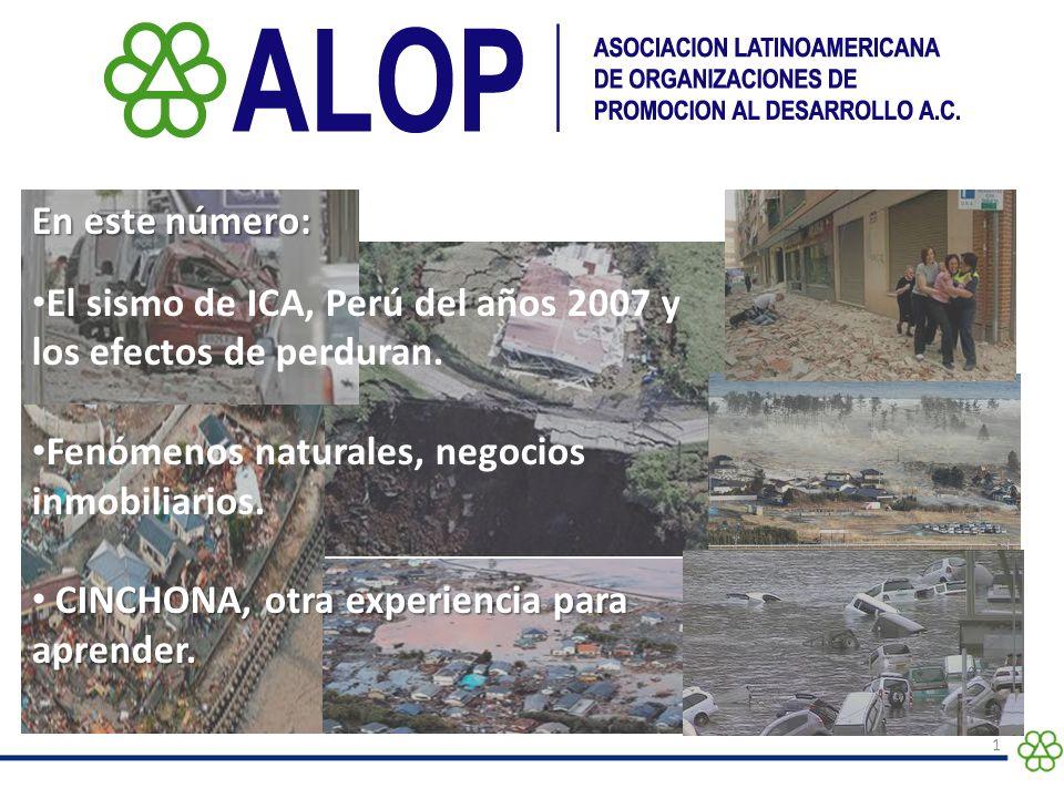 1 En este número: El sismo de ICA, Perú del años 2007 y los efectos de perduran. Fenómenos naturales, negocios inmobiliarios. CINCHONA, otra experienc