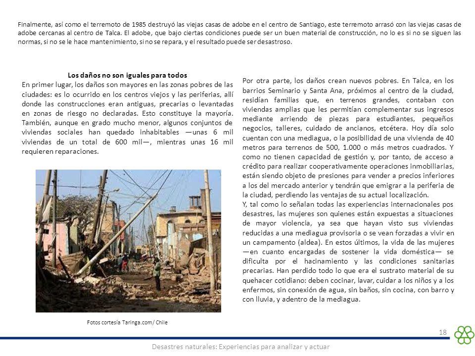 18 Desastres naturales: Experiencias para analizar y actuar Finalmente, así como el terremoto de 1985 destruyó las viejas casas de adobe en el centro