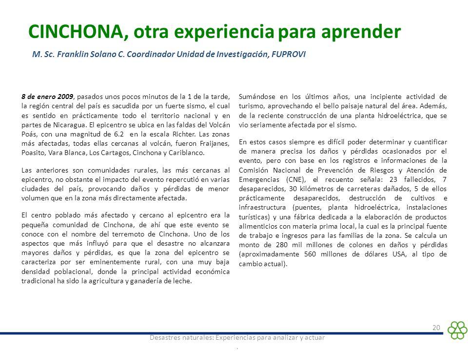 CINCHONA, otra experiencia para aprender 20 Desastres naturales: Experiencias para analizar y actuar. M. Sc. Franklin Solano C. Coordinador Unidad de