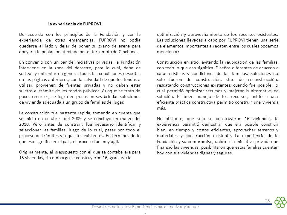 . 25 La experiencia de FUPROVI De acuerdo con los principios de la Fundación y con la experiencia de otras emergencias, FUPROVI no podía quedarse al l