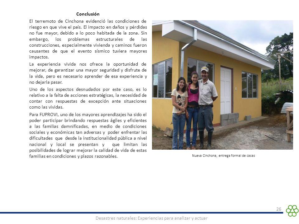 Conclusión El terremoto de Cinchona evidenció las condiciones de riesgo en que vive el país. El impacto en daños y pérdidas no fue mayor, debido a lo