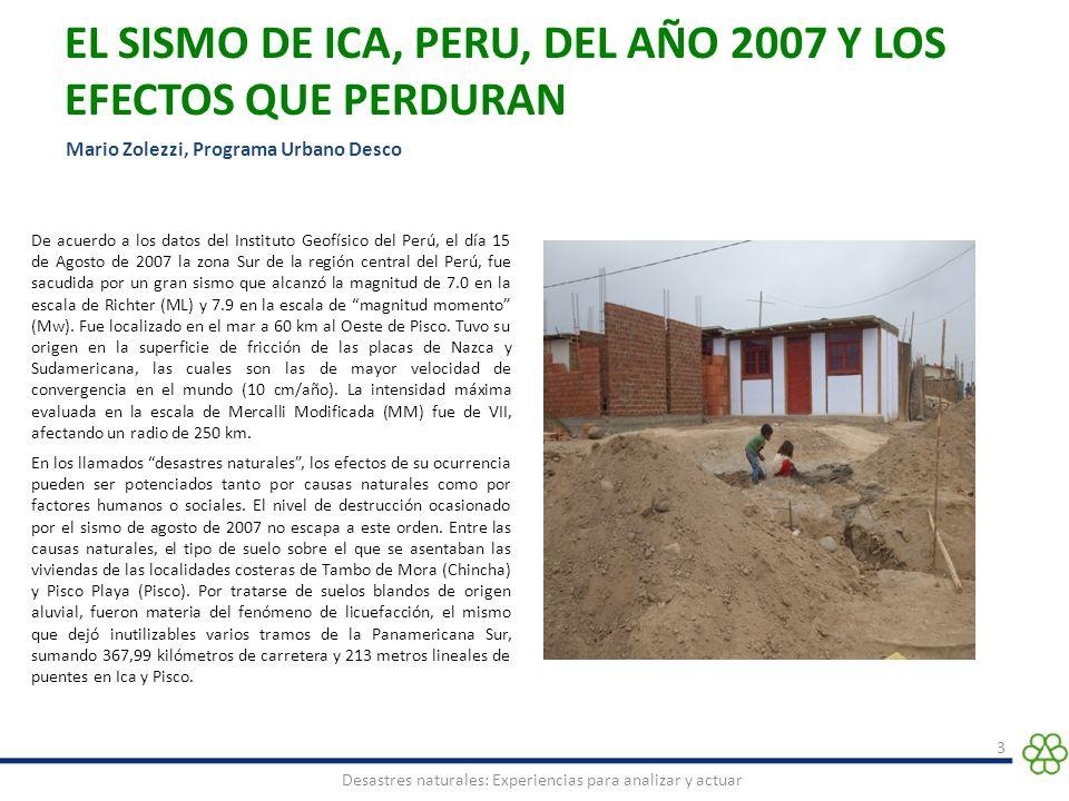 EL SISMO DE ICA, PERU, DEL AÑO 2007 Y LOS EFECTOS QUE PERDURAN 3 Desastres naturales: Experiencias para analizar y actuar. Mario Zolezzi, Programa Urb