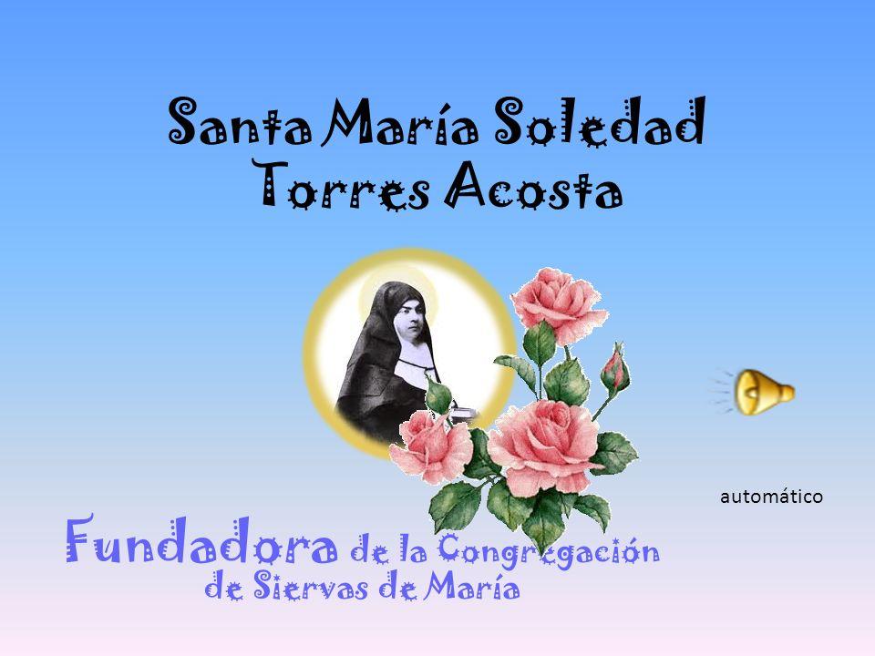 Santa María Soledad Torres Acosta Fundadora de la Congregación de Siervas de María automático