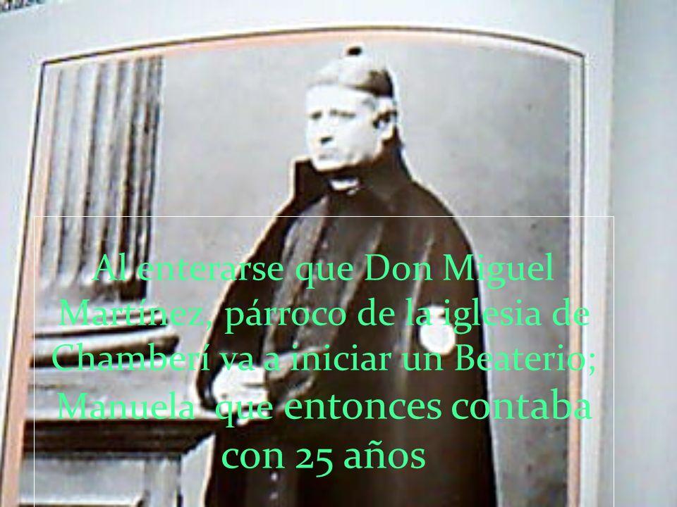 Al enterarse que Don Miguel Martínez, párroco de la iglesia de Chamberí va a iniciar un Beaterio; Manuela que entonces contaba con 25 años