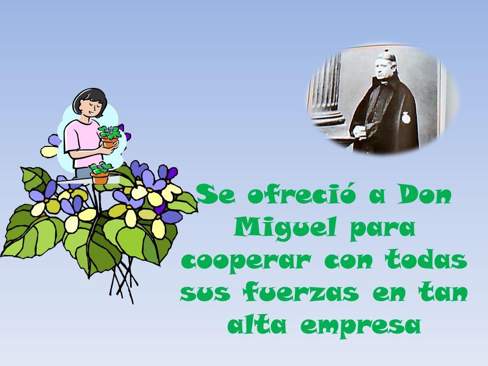 Se ofreció a Don Miguel para cooperar con todas sus fuerzas en tan alta empresa