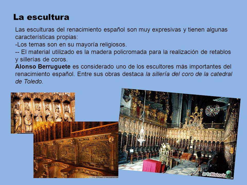 La escultura Las esculturas del renacimiento español son muy expresivas y tienen algunas características propias: -Los temas son en su mayoría religio