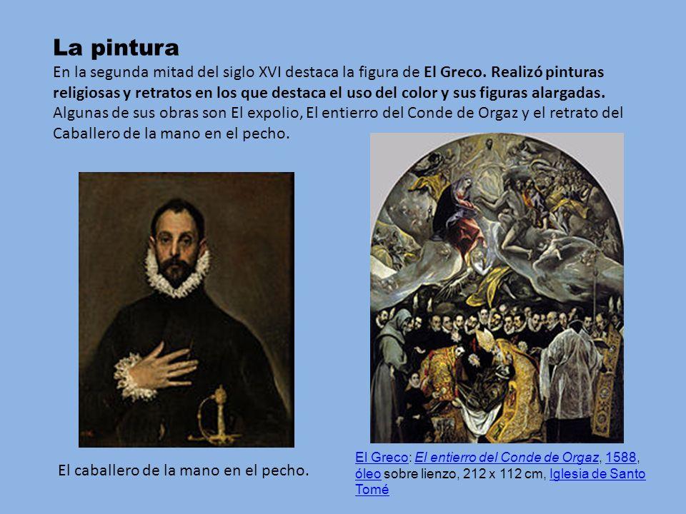 La pintura En la segunda mitad del siglo XVI destaca la figura de El Greco. Realizó pinturas religiosas y retratos en los que destaca el uso del color