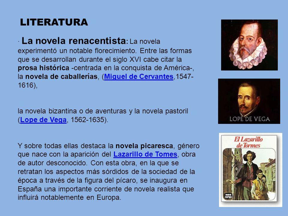 · La novela renacentista : La novela experimentó un notable florecimiento. Entre las formas que se desarrollan durante el siglo XVI cabe citar la pros
