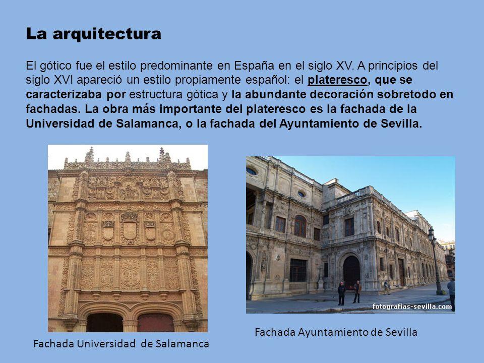 La arquitectura El gótico fue el estilo predominante en España en el siglo XV. A principios del siglo XVI apareció un estilo propiamente español: el p