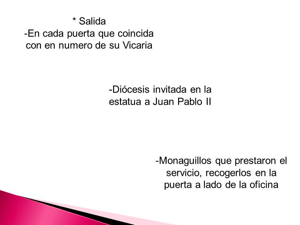 * Salida -En cada puerta que coincida con en numero de su Vicaria -Diócesis invitada en la estatua a Juan Pablo II -Monaguillos que prestaron el servi