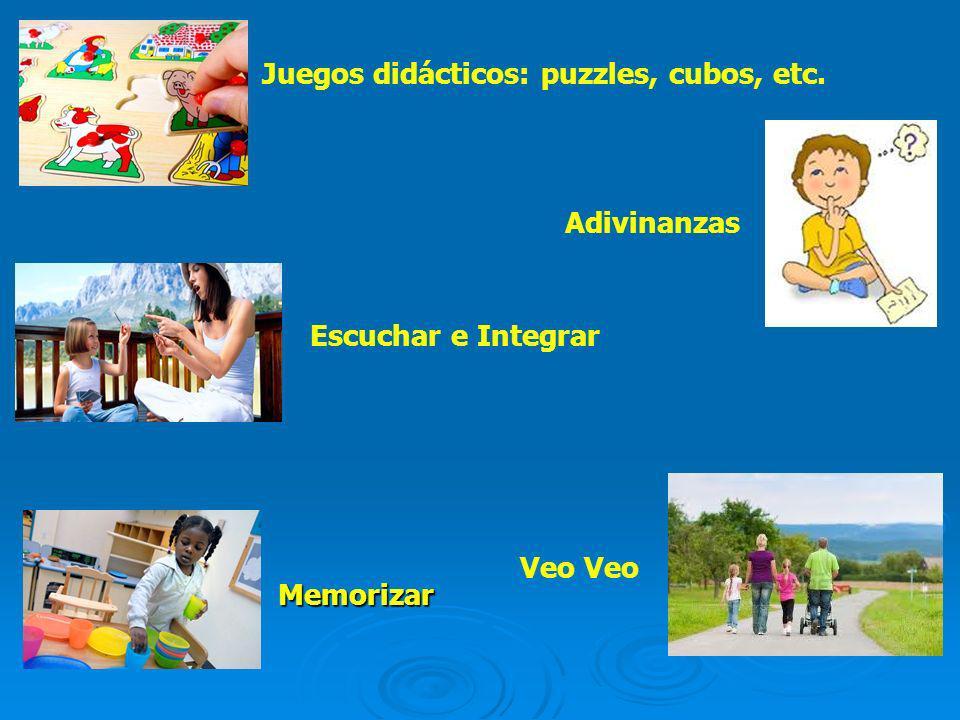 Memorizar Memorizar Juegos didácticos: puzzles, cubos, etc. Adivinanzas Escuchar e Integrar Veo