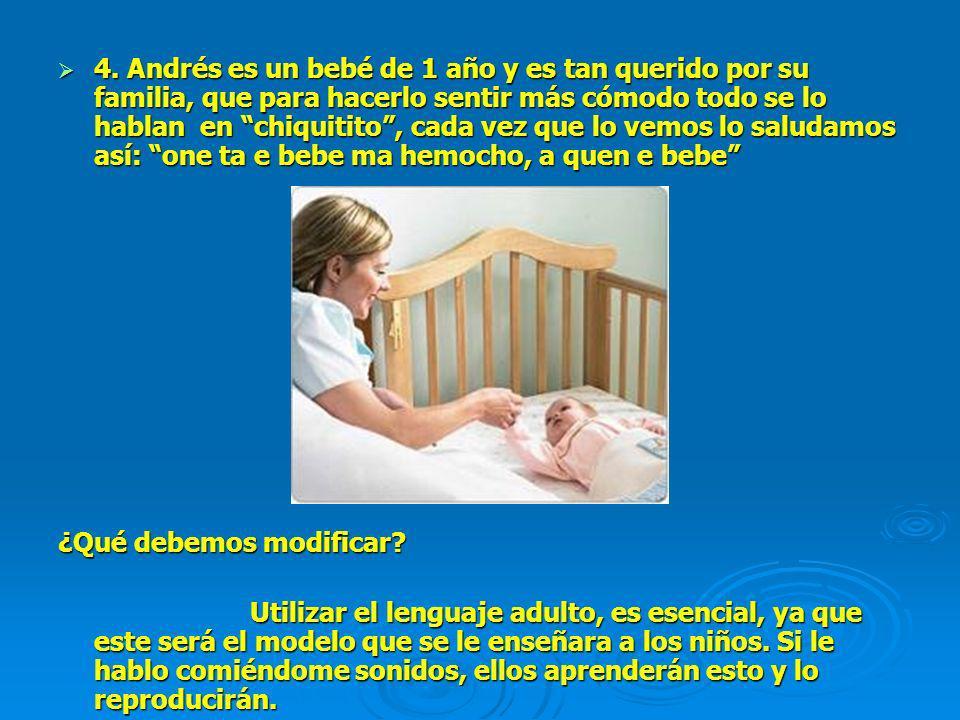 4. Andrés es un bebé de 1 año y es tan querido por su familia, que para hacerlo sentir más cómodo todo se lo hablan en chiquitito, cada vez que lo vem