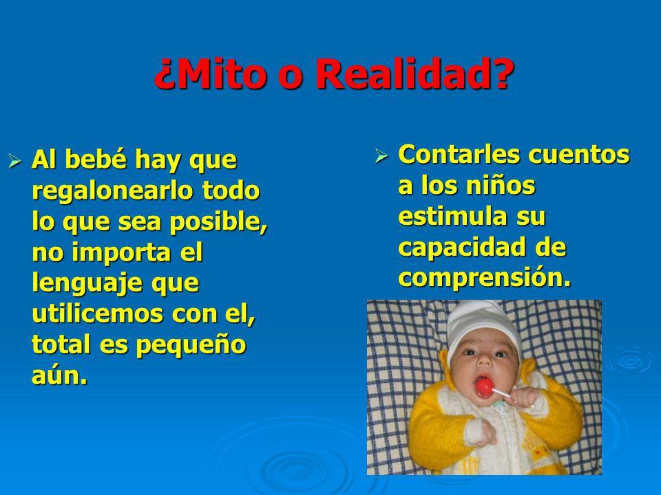 ¿Mito o Realidad? Al bebé hay que regalonearlo todo lo que sea posible, no importa el lenguaje que utilicemos con el, total es pequeño aún. Al bebé ha