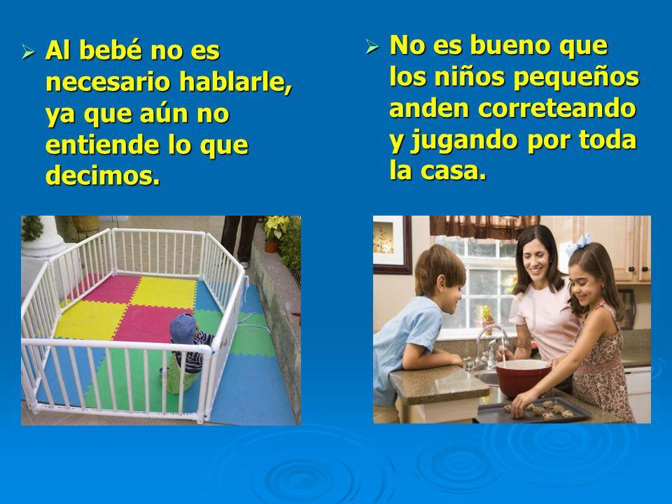 Al bebé no es necesario hablarle, ya que aún no entiende lo que decimos. Al bebé no es necesario hablarle, ya que aún no entiende lo que decimos. No e