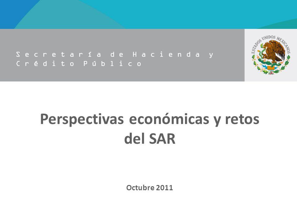 S e c r e t a r í a d e H a c i e n d a y C r é d i t o P ú b l i c o Perspectivas económicas y retos del SAR Octubre 2011