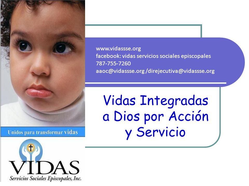 Vidas Integradas a Dios por Acción y Servicio www.vidassse.org facebook: vidas servicios sociales episcopales 787-755-7260 aaoc@vidassse.org /direjecutiva@vidassse.org