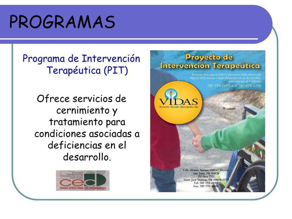 PROGRAMAS Programa de Intervención Terapéutica (PIT) Ofrece servicios de cernimiento y tratamiento para condiciones asociadas a deficiencias en el desarrollo.