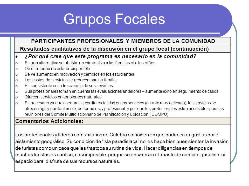 Grupos Focales PARTICIPANTES PROFESIONALES Y MIEMBROS DE LA COMUNIDAD Resultados cualitativos de la discusión en el grupo focal (continuación) ¿Por qué cree que este programa es necesario en la comunidad.