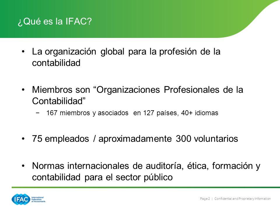 Page 2 | Confidential and Proprietary Information ¿Qué es la IFAC? La organización global para la profesión de la contabilidad Miembros son Organizaci