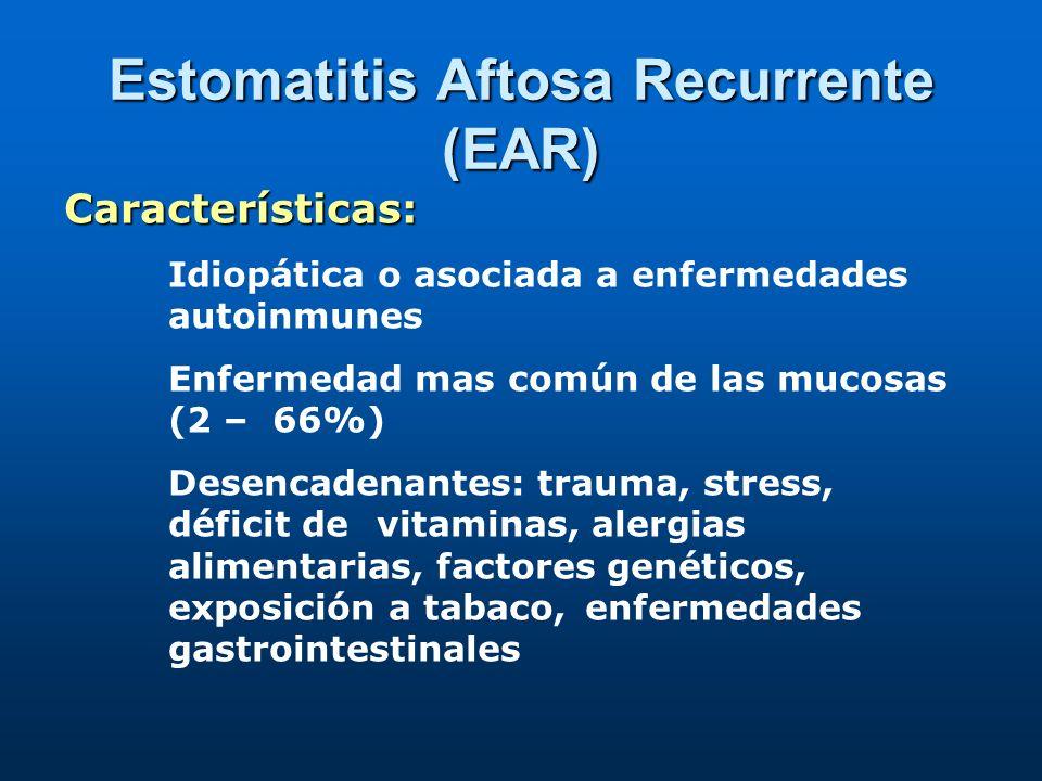 Características: Idiopática o asociada a enfermedades autoinmunes Enfermedad mas común de las mucosas (2 – 66%) Desencadenantes: trauma, stress, déficit de vitaminas, alergias alimentarias, factores genéticos, exposición a tabaco, enfermedades gastrointestinales