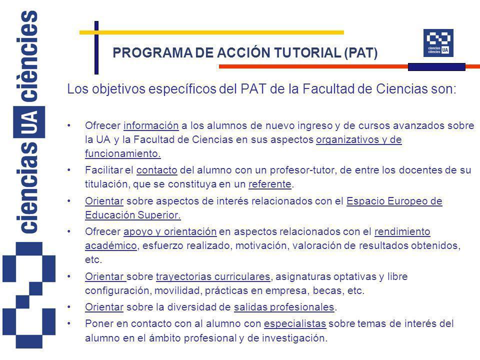 Los objetivos específicos del PAT de la Facultad de Ciencias son: Ofrecer información a los alumnos de nuevo ingreso y de cursos avanzados sobre la UA