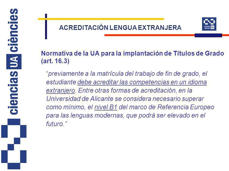 previamente a la matrícula del trabajo de fin de grado, el estudiante debe acreditar las competencias en un idioma extranjero. Entre otras formas de a