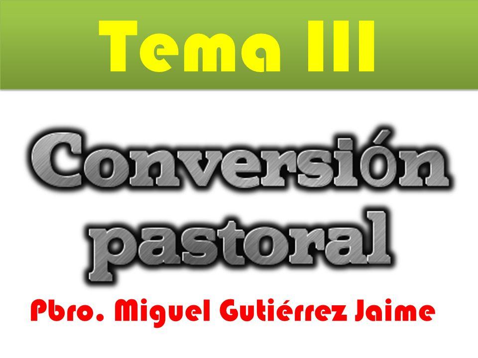 Tema III Pbro. Miguel Gutiérrez Jaime